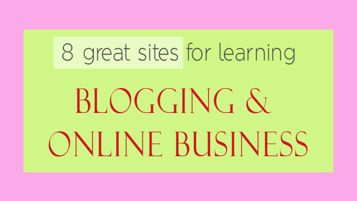 8 great sites to learn blogging and online business